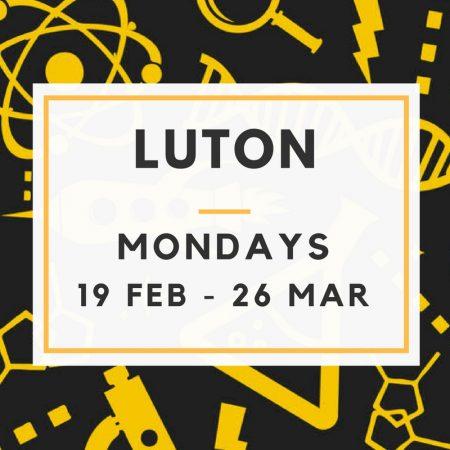 Luton 19/02 to 26/03