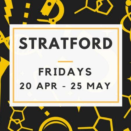 Stratford 20/04 to 25/05